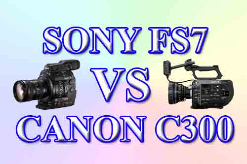 Sony FS7 или Canon C300 Mark II. Отличия