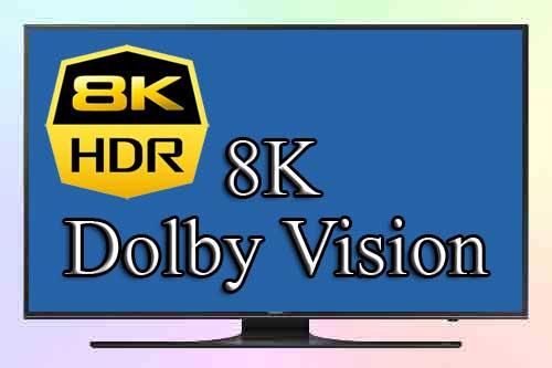 Будут ли иметь разрешение 8K и Dolby Vision совместимость