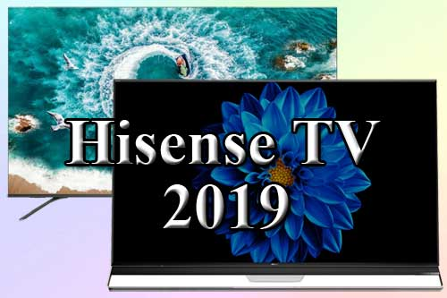 Модельный ряд телевизоров Hisense 2019 года